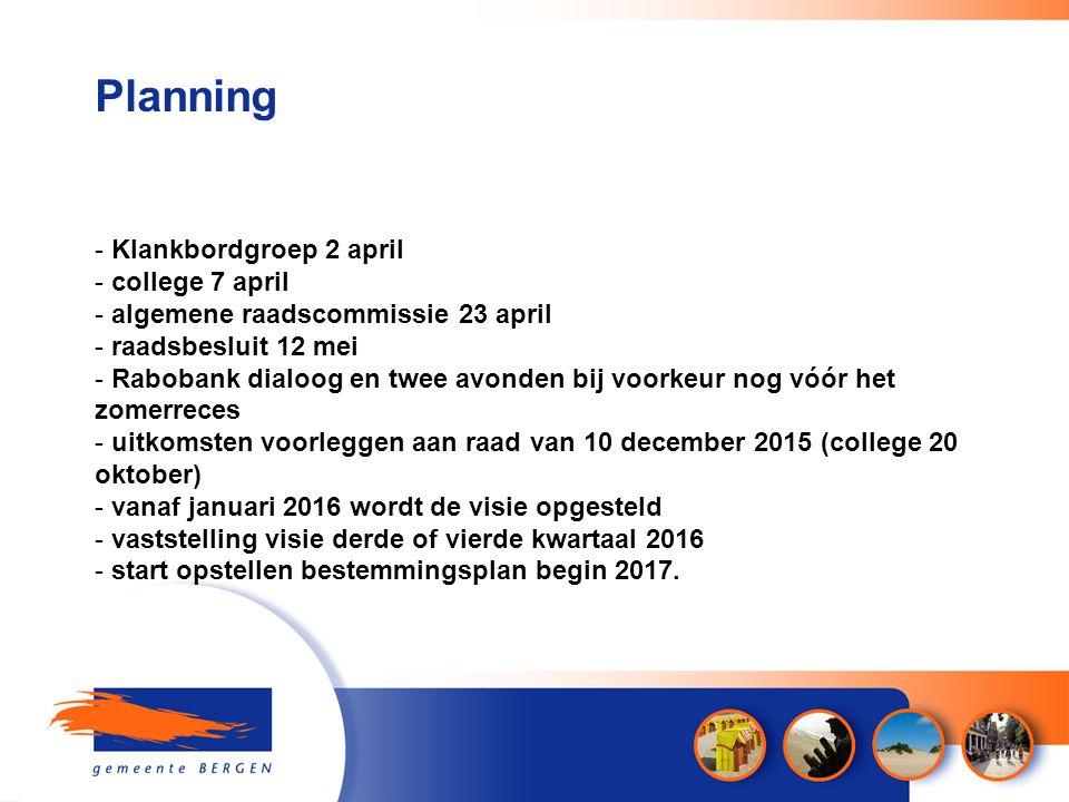 Planning - Klankbordgroep 2 april - college 7 april - algemene raadscommissie 23 april - raadsbesluit 12 mei - Rabobank dialoog en twee avonden bij vo