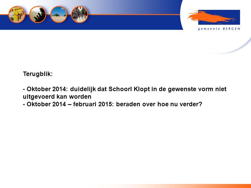 Terugblik: - Oktober 2014: duidelijk dat Schoorl Klopt in de gewenste vorm niet uitgevoerd kan worden - Oktober 2014 – februari 2015: beraden over hoe