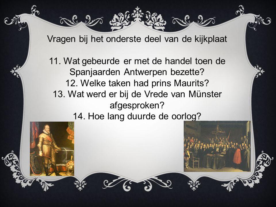 Vragen bij het onderste deel van de kijkplaat 11. Wat gebeurde er met de handel toen de Spanjaarden Antwerpen bezette? 12. Welke taken had prins Mauri