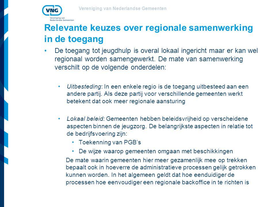 Vereniging van Nederlandse Gemeenten Relevante keuzes over regionale samenwerking in de toegang De toegang tot jeugdhulp is overal lokaal ingericht maar er kan wel regionaal worden samengewerkt.