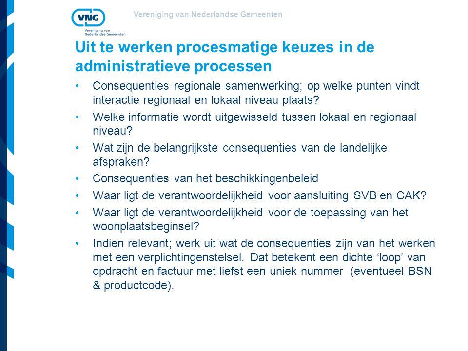 Vereniging van Nederlandse Gemeenten Uit te werken procesmatige keuzes in de administratieve processen Consequenties regionale samenwerking; op welke