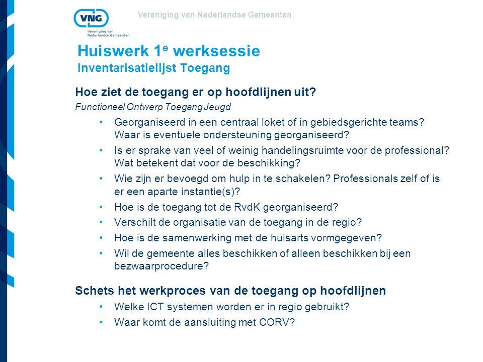 Vereniging van Nederlandse Gemeenten Huiswerk 1 e werksessie Inventarisatielijst Toegang Hoe ziet de toegang er op hoofdlijnen uit? Functioneel Ontwer
