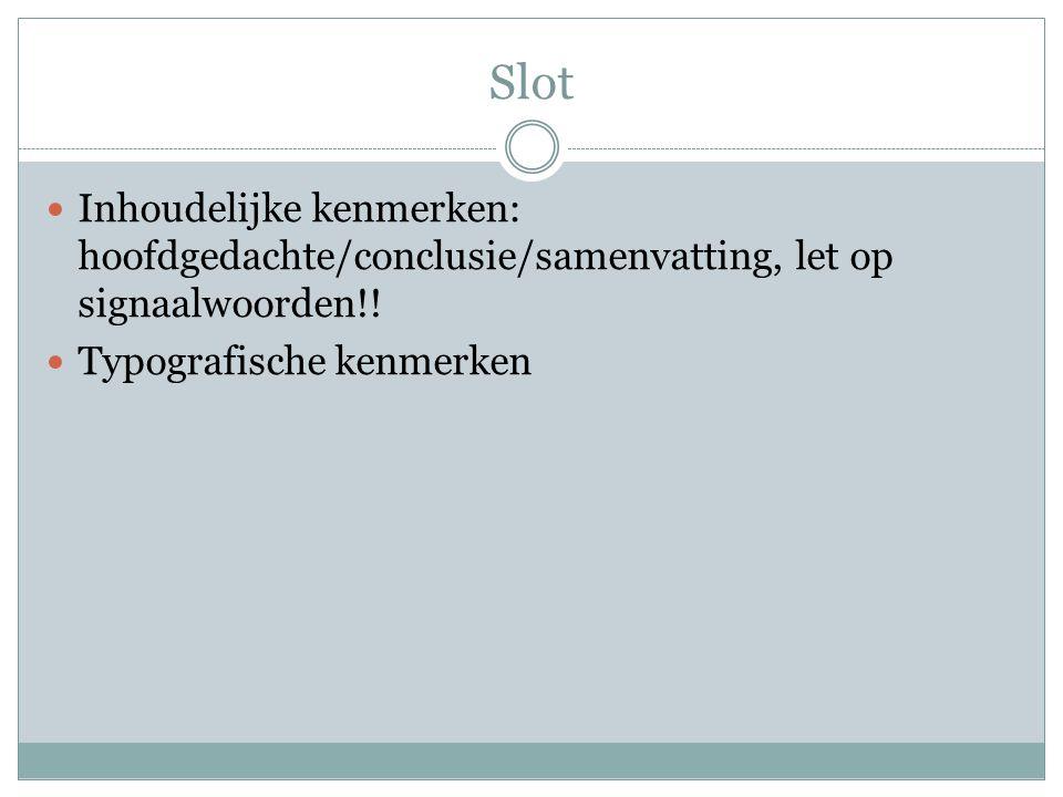 Slot Inhoudelijke kenmerken: hoofdgedachte/conclusie/samenvatting, let op signaalwoorden!! Typografische kenmerken