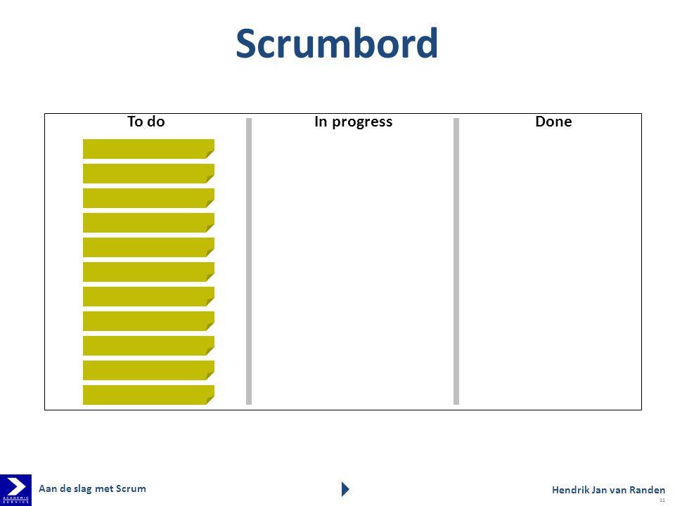 Scrumbord To doIn progressDone Hendrik Jan van Randen Aan de slag met Scrum 11
