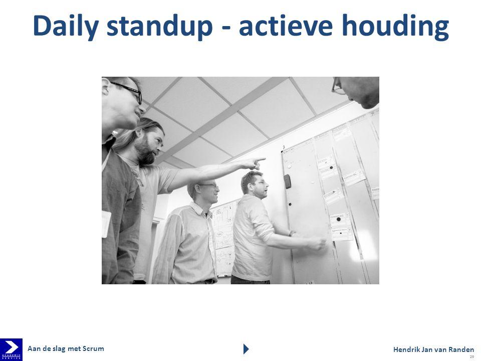 Daily standup - actieve houding Aan de slag met Scrum Hendrik Jan van Randen 29