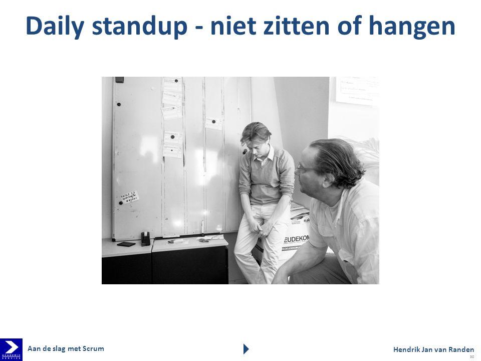 Daily standup - niet zitten of hangen Aan de slag met Scrum Hendrik Jan van Randen 30