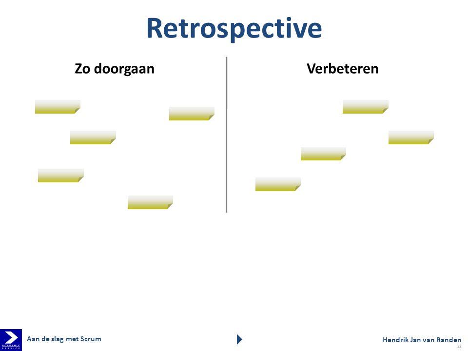 Retrospective Hendrik Jan van Randen VerbeterenZo doorgaan Aan de slag met Scrum 33