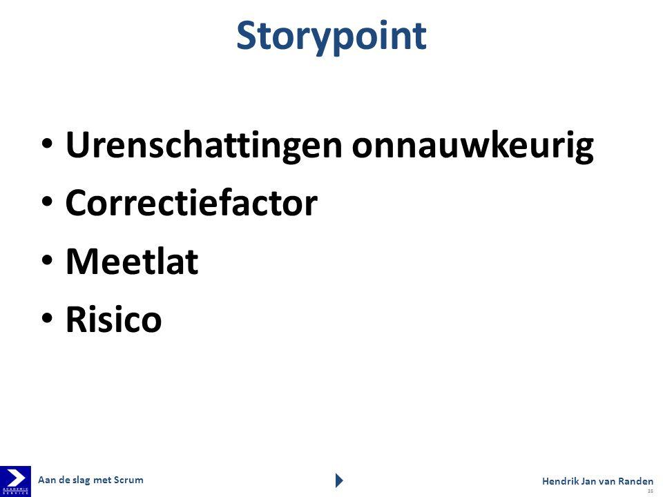 Storypoint Urenschattingen onnauwkeurig Correctiefactor Meetlat Risico Aan de slag met Scrum Hendrik Jan van Randen 35