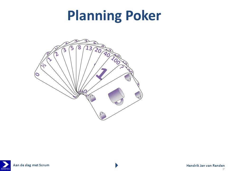 Planning Poker 0 0 0 0 0 ½ ½ ½ ½ ½ 1 1 1 1 1 2 2 2 2 2 3 3 3 3 3 5 5 5 5 5 8 8 8 8 8 13 20 40 100 ? ? ? ? ? Hendrik Jan van Randen Aan de slag met Scr