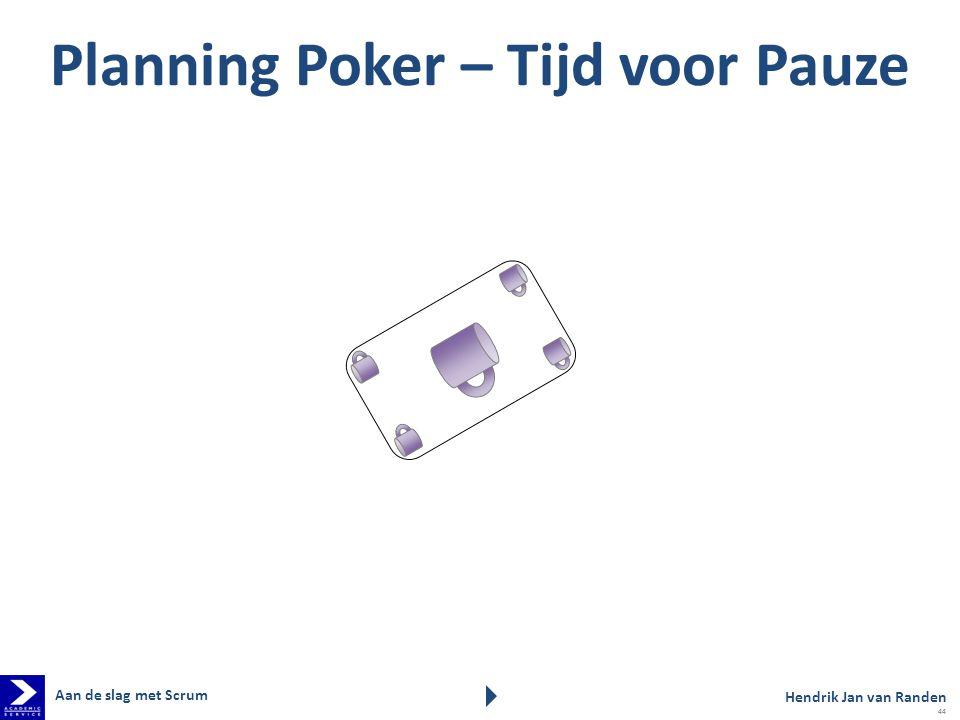 Planning Poker – Tijd voor Pauze Hendrik Jan van Randen Aan de slag met Scrum 44