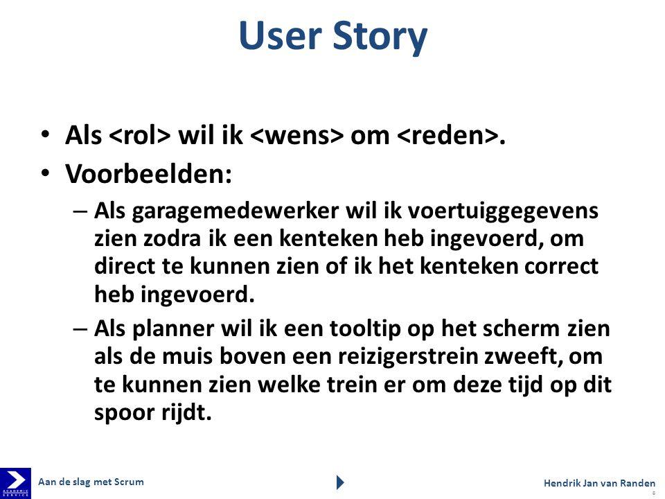 User Story Als wil ik om. Voorbeelden: – Als garagemedewerker wil ik voertuiggegevens zien zodra ik een kenteken heb ingevoerd, om direct te kunnen zi