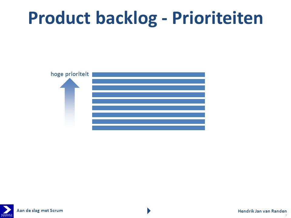 hoge prioriteit Product backlog - Prioriteiten Hendrik Jan van Randen Aan de slag met Scrum 7
