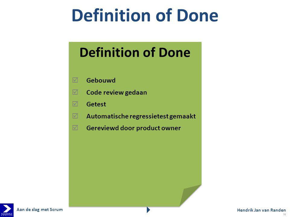 Definition of Done  Gebouwd  Code review gedaan  Getest  Automatische regressietest gemaakt  Gereviewd door product owner Definition of Done  Ge
