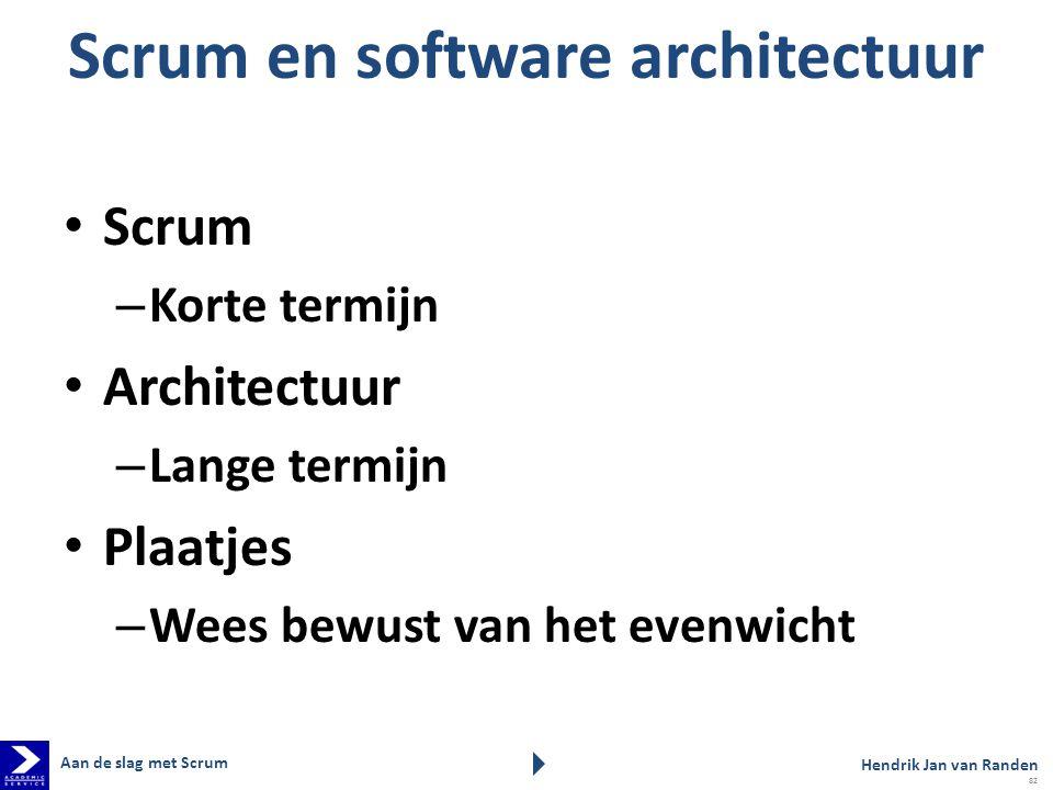 Scrum en software architectuur Scrum – Korte termijn Architectuur – Lange termijn Plaatjes – Wees bewust van het evenwicht Aan de slag met Scrum Hendr