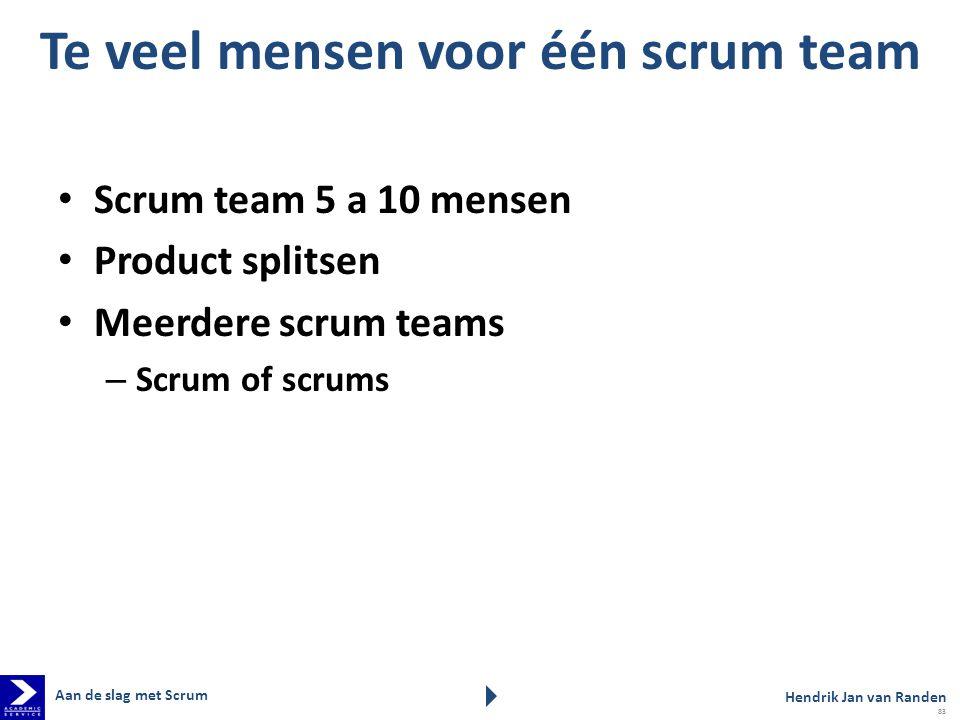 Te veel mensen voor één scrum team Scrum team 5 a 10 mensen Product splitsen Meerdere scrum teams – Scrum of scrums Aan de slag met Scrum Hendrik Jan
