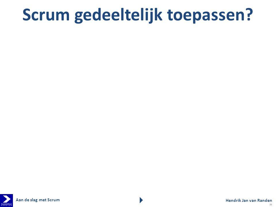 Scrum gedeeltelijk toepassen? Aan de slag met Scrum Hendrik Jan van Randen 85