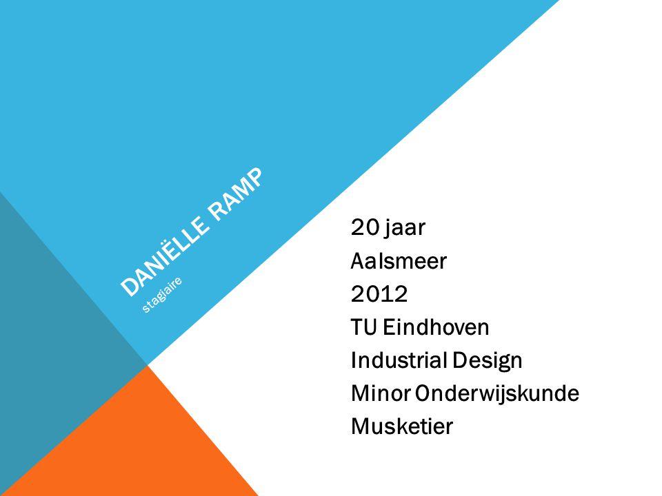DANIËLLE RAMP 20 jaar Aalsmeer 2012 TU Eindhoven Industrial Design Minor Onderwijskunde Musketier stagiaire