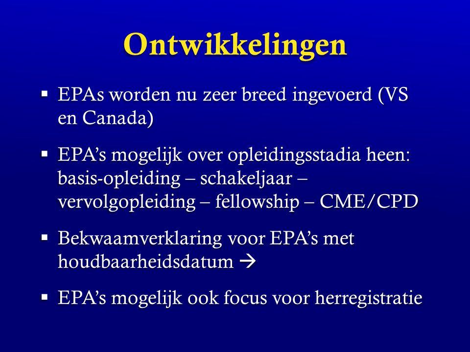Ontwikkelingen  EPAs worden nu zeer breed ingevoerd (VS en Canada)  EPA's mogelijk over opleidingsstadia heen: basis-opleiding – schakeljaar – vervo