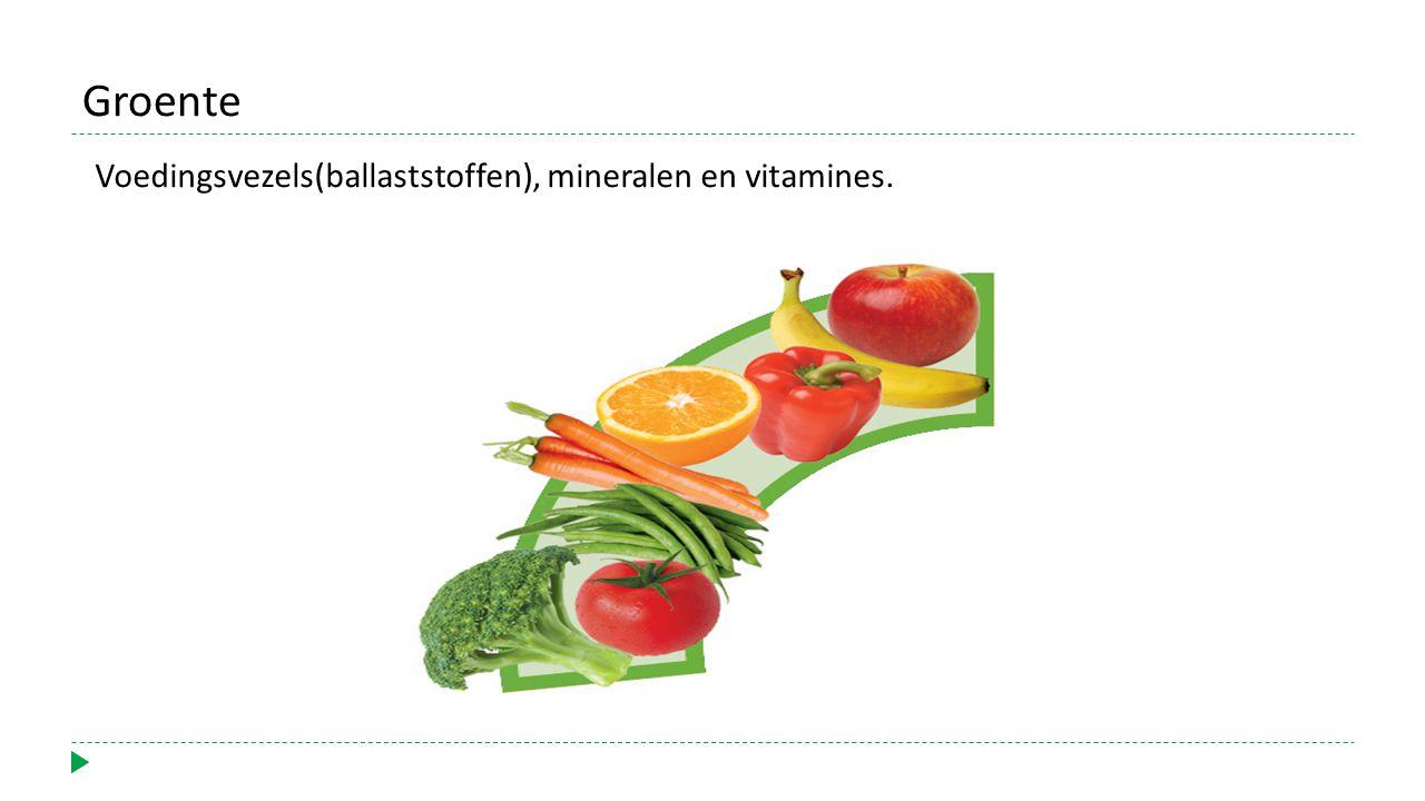 Voedingsvezels(ballaststoffen), mineralen en vitamines. Groente