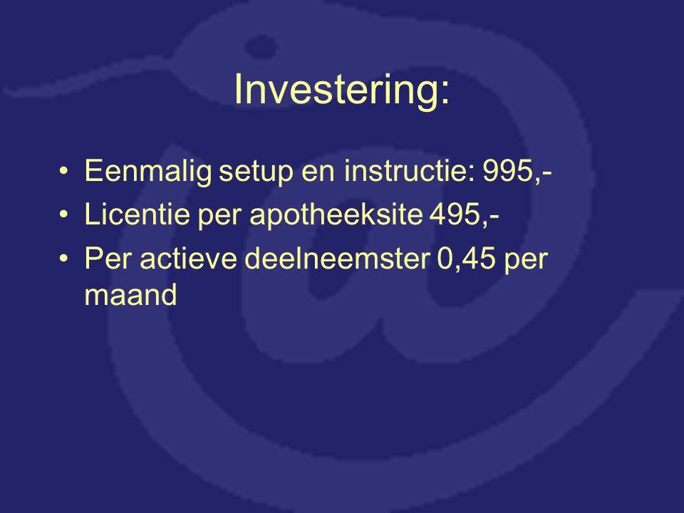 Investering: Eenmalig setup en instructie: 995,- Licentie per apotheeksite 495,- Per actieve deelneemster 0,45 per maand