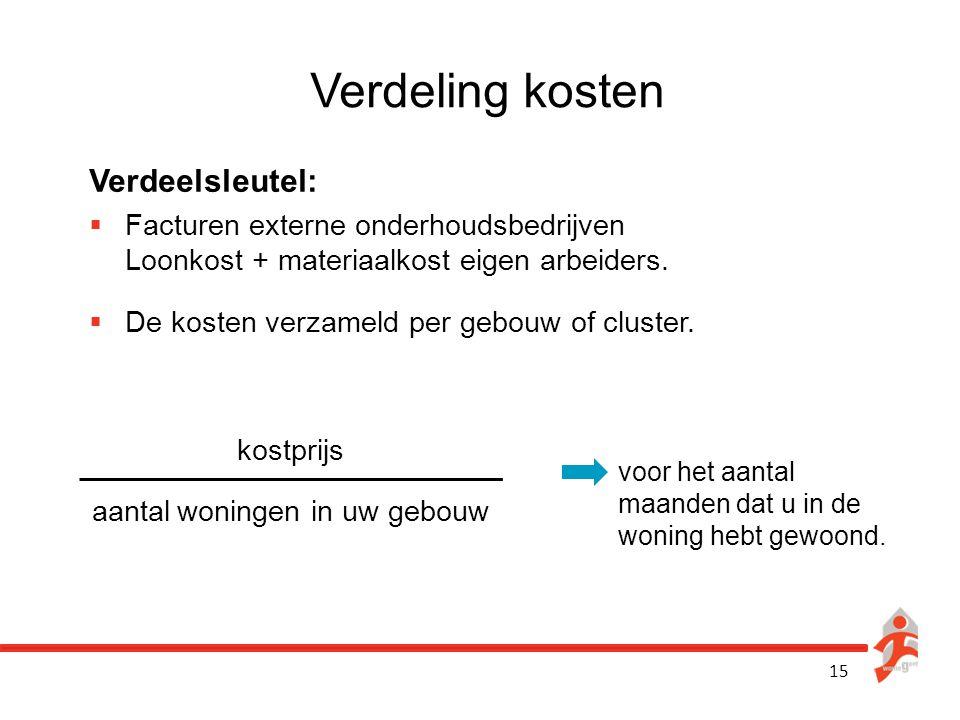 15 Verdeling kosten Verdeelsleutel:  Facturen externe onderhoudsbedrijven Loonkost + materiaalkost eigen arbeiders.  De kosten verzameld per gebouw