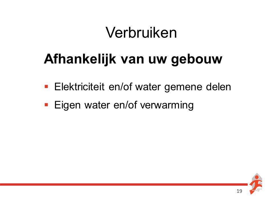 19 Verbruiken Afhankelijk van uw gebouw  Elektriciteit en/of water gemene delen  Eigen water en/of verwarming