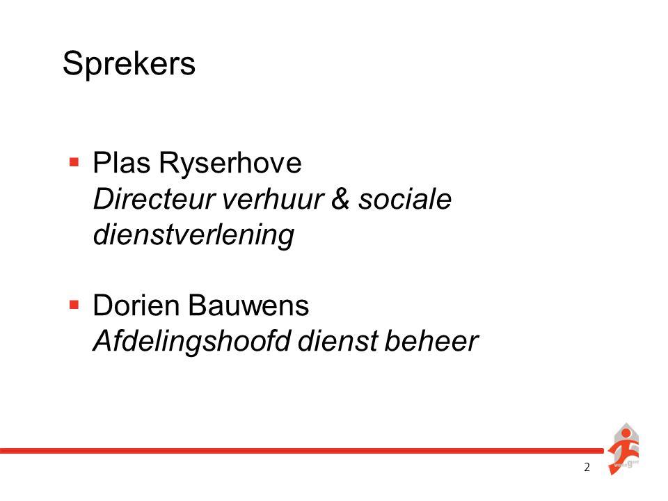 2 Sprekers  Plas Ryserhove Directeur verhuur & sociale dienstverlening  Dorien Bauwens Afdelingshoofd dienst beheer