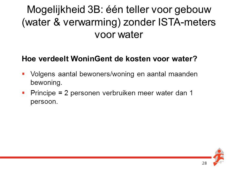 28 Mogelijkheid 3B: één teller voor gebouw (water & verwarming) zonder ISTA-meters voor water Hoe verdeelt WoninGent de kosten voor water?  Volgens a