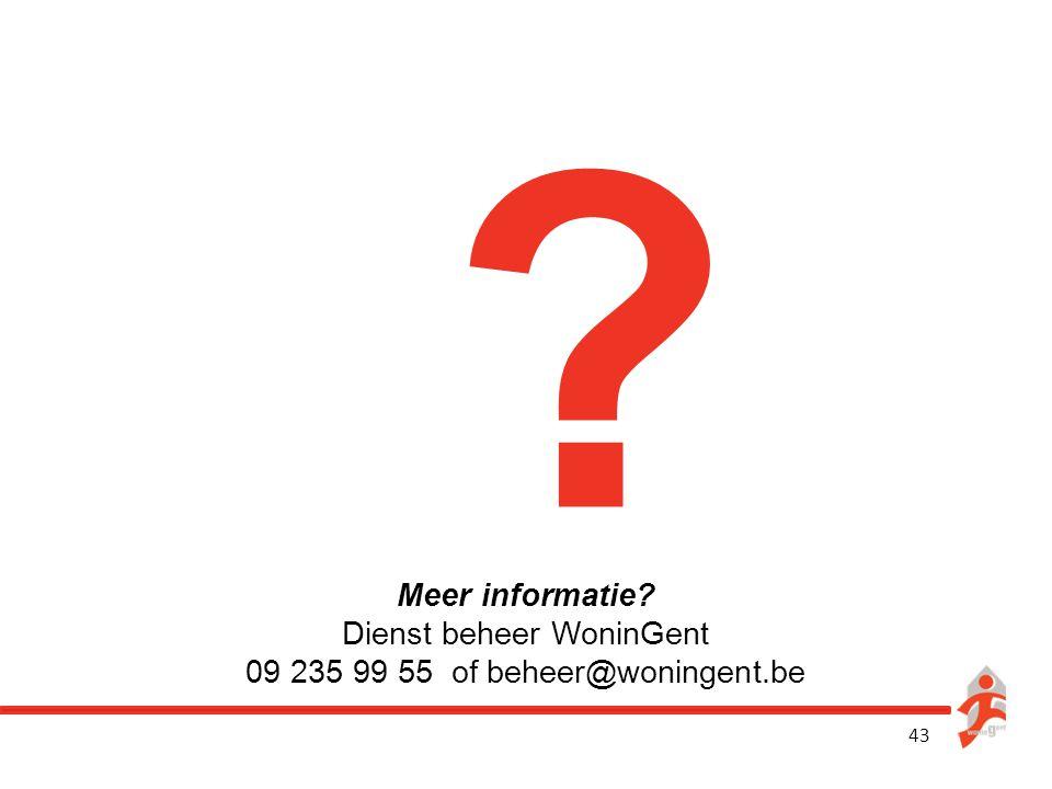 43 ? Meer informatie? Dienst beheer WoninGent 09 235 99 55 of beheer@woningent.be
