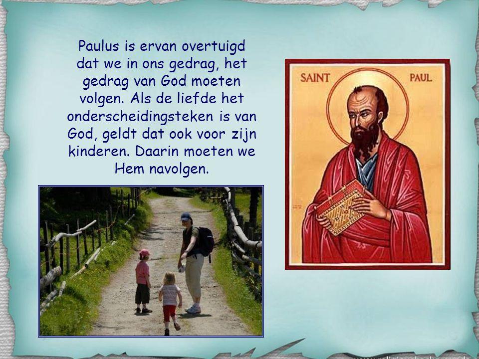 Paulus is ervan overtuigd dat we in ons gedrag, het gedrag van God moeten volgen.