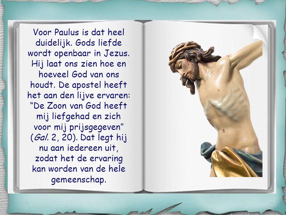 Voor Paulus is dat heel duidelijk.Gods liefde wordt openbaar in Jezus.