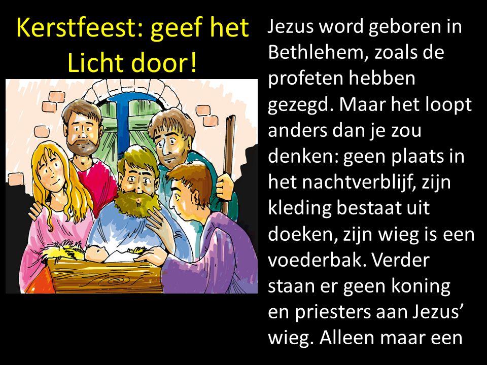 Kerstfeest: geef het Licht door! Jezus word geboren in Bethlehem, zoals de profeten hebben gezegd. Maar het loopt anders dan je zou denken: geen plaat