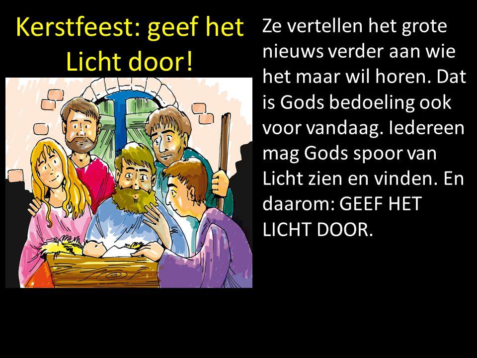 Kerstfeest: geef het Licht door! Ze vertellen het grote nieuws verder aan wie het maar wil horen. Dat is Gods bedoeling ook voor vandaag. Iedereen mag