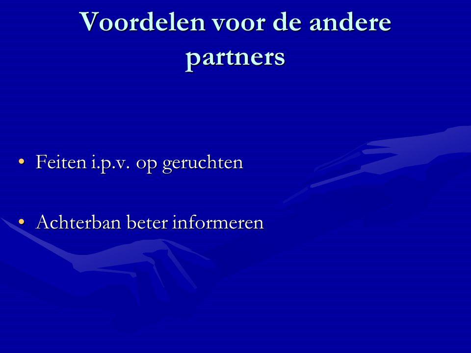 Voordelen voor de andere partners Feiten i.p.v. op geruchtenFeiten i.p.v.