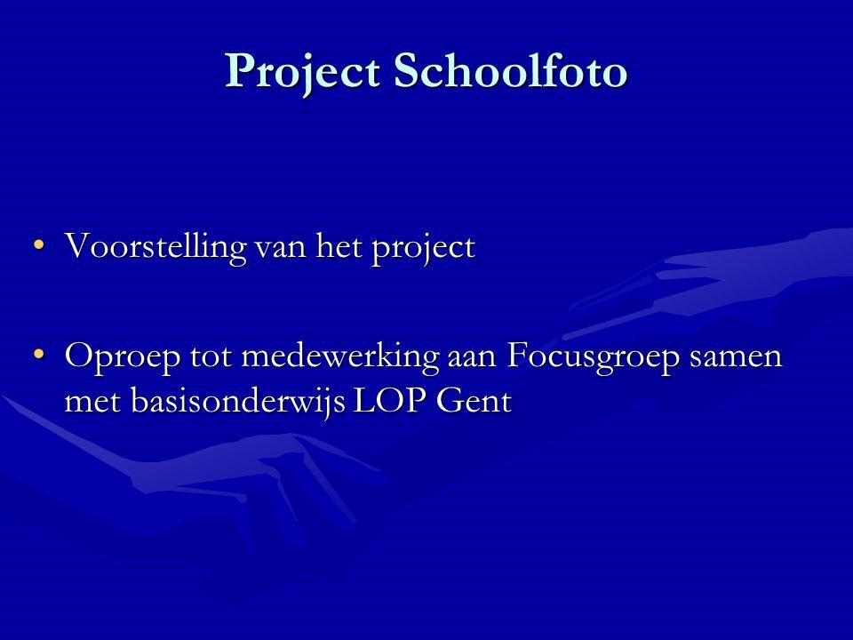 Project Schoolfoto Voorstelling van het projectVoorstelling van het project Oproep tot medewerking aan Focusgroep samen met basisonderwijs LOP GentOproep tot medewerking aan Focusgroep samen met basisonderwijs LOP Gent