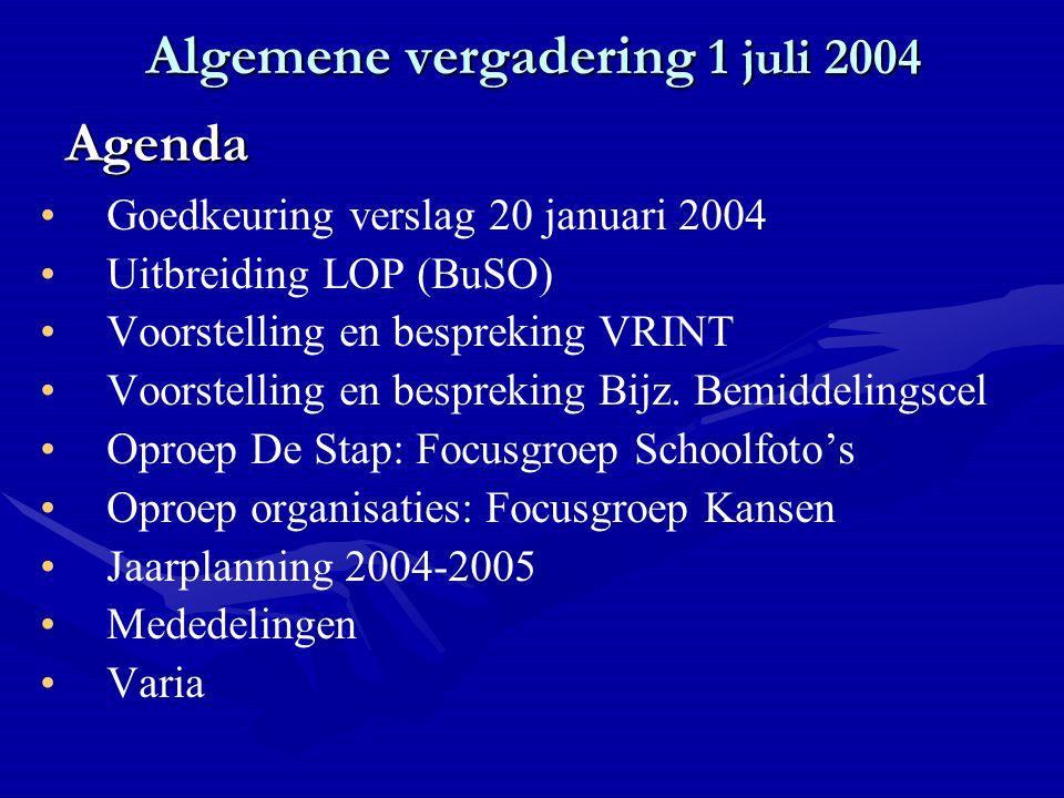 Algemene vergadering 1 juli 2004 Goedkeuring verslag 20 januari 2004 Uitbreiding LOP (BuSO) Voorstelling en bespreking VRINT Voorstelling en bespreking Bijz.