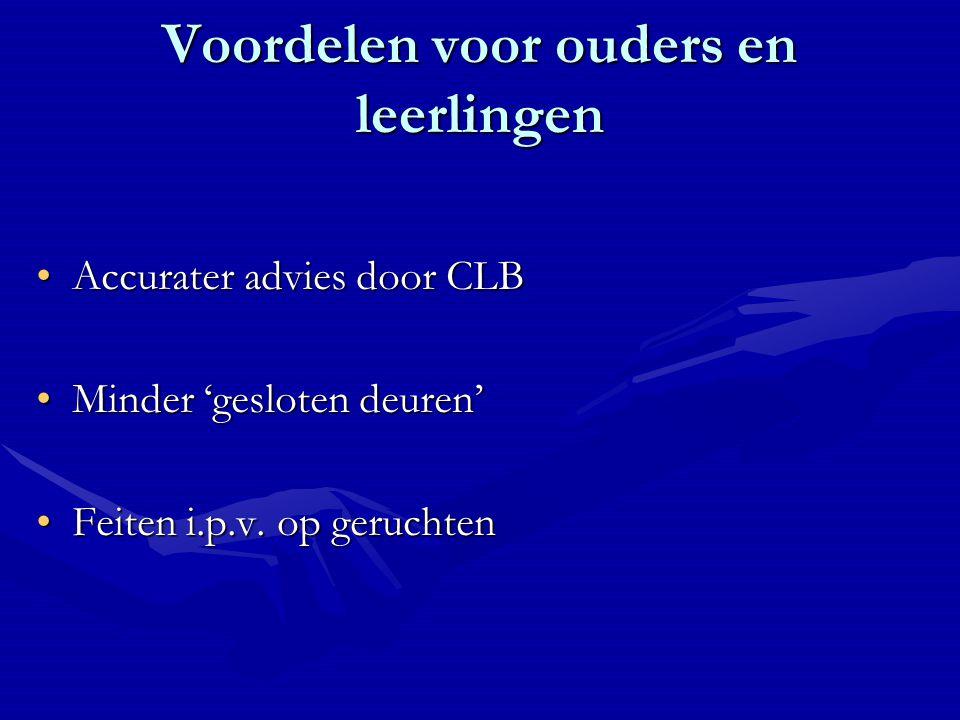 Voordelen voor ouders en leerlingen Accurater advies door CLBAccurater advies door CLB Minder 'gesloten deuren'Minder 'gesloten deuren' Feiten i.p.v.
