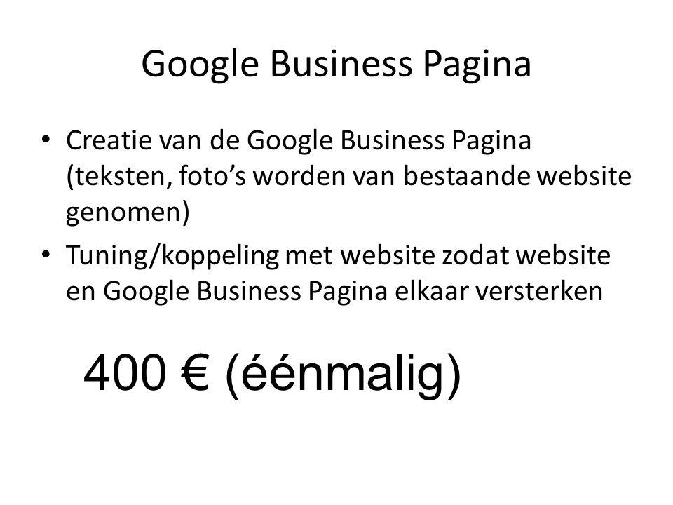 Google Business Pagina Creatie van de Google Business Pagina (teksten, foto's worden van bestaande website genomen) Tuning/koppeling met website zodat website en Google Business Pagina elkaar versterken 400 € (éénmalig)