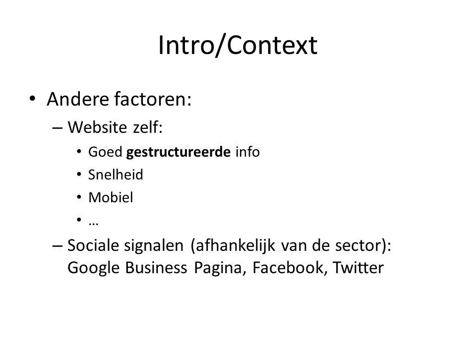 Intro/Context Andere factoren: – Website zelf: Goed gestructureerde info Snelheid Mobiel … – Sociale signalen (afhankelijk van de sector): Google Business Pagina, Facebook, Twitter