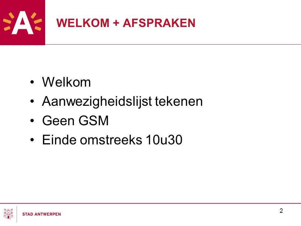 2 WELKOM + AFSPRAKEN Welkom Aanwezigheidslijst tekenen Geen GSM Einde omstreeks 10u30