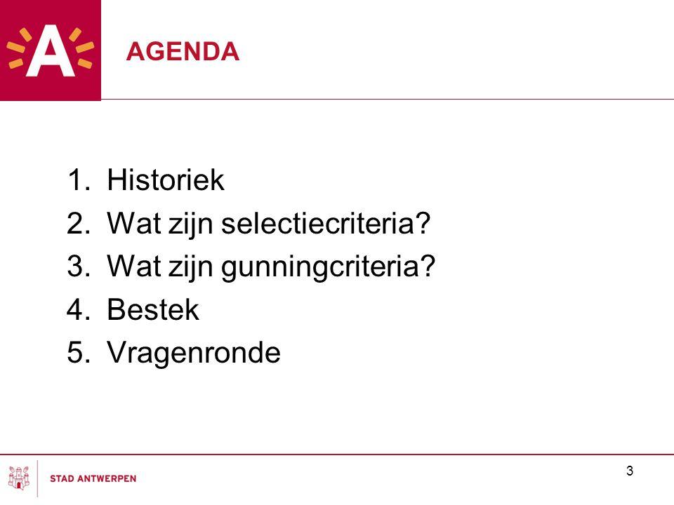 3 AGENDA 1.Historiek 2.Wat zijn selectiecriteria. 3.Wat zijn gunningcriteria.