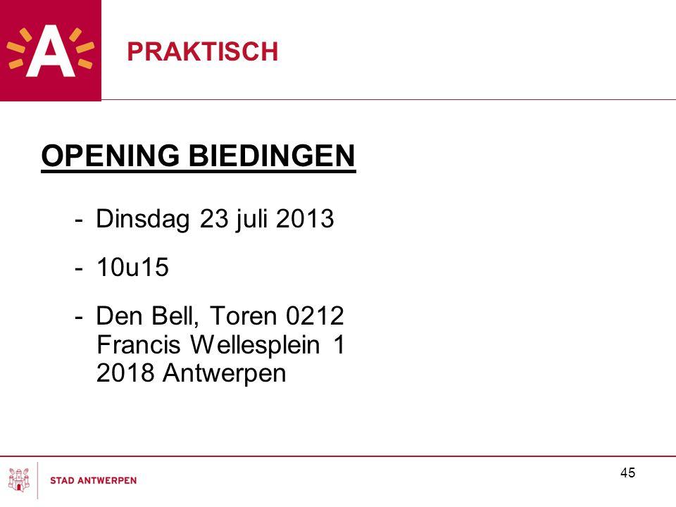 45 PRAKTISCH OPENING BIEDINGEN -Dinsdag 23 juli 2013 -10u15 -Den Bell, Toren 0212 Francis Wellesplein 1 2018 Antwerpen