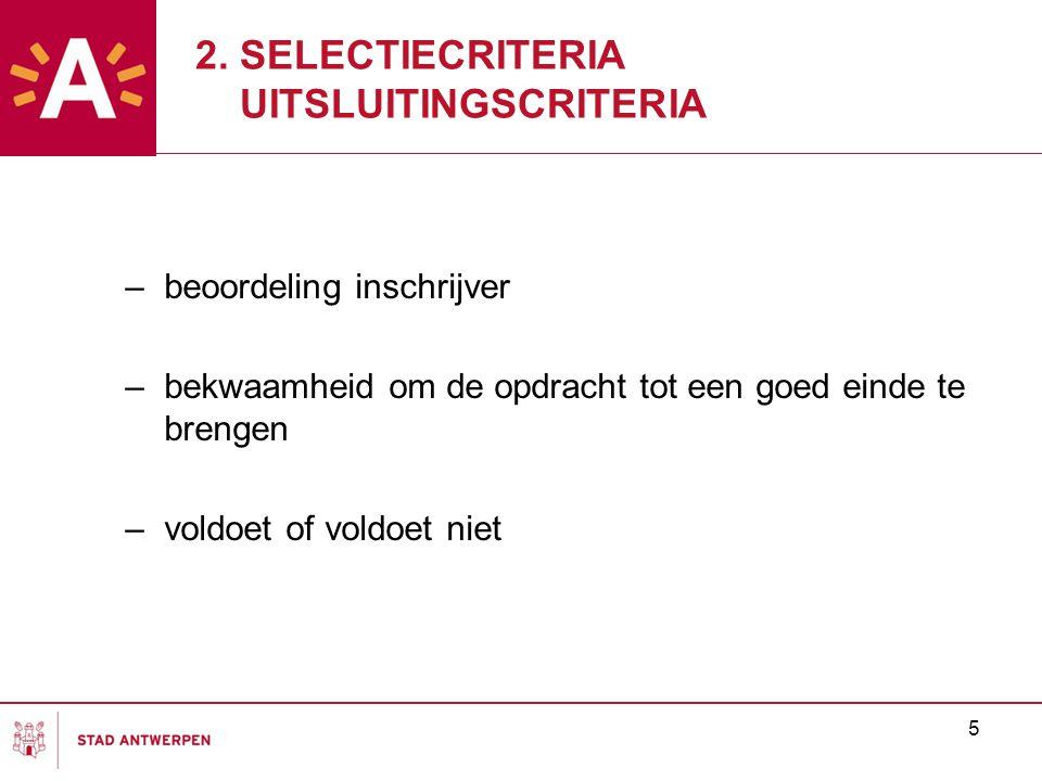 5 2. SELECTIECRITERIA UITSLUITINGSCRITERIA –beoordeling inschrijver –bekwaamheid om de opdracht tot een goed einde te brengen –voldoet of voldoet niet