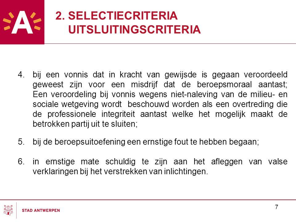 7 4.bij een vonnis dat in kracht van gewijsde is gegaan veroordeeld geweest zijn voor een misdrijf dat de beroepsmoraal aantast; Een veroordeling bij vonnis wegens niet-naleving van de milieu- en sociale wetgeving wordt beschouwd worden als een overtreding die de professionele integriteit aantast welke het mogelijk maakt de betrokken partij uit te sluiten; 5.bij de beroepsuitoefening een ernstige fout te hebben begaan; 6.in ernstige mate schuldig te zijn aan het afleggen van valse verklaringen bij het verstrekken van inlichtingen.