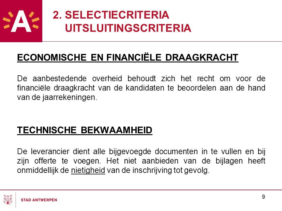 9 ECONOMISCHE EN FINANCIËLE DRAAGKRACHT De aanbestedende overheid behoudt zich het recht om voor de financiële draagkracht van de kandidaten te beoordelen aan de hand van de jaarrekeningen.