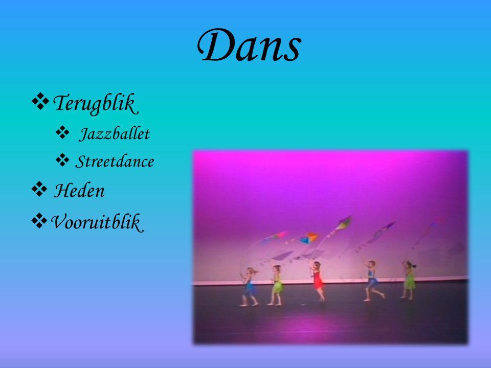 Dans  Terugblik  Jazzballet  Streetdance  Heden  Vooruitblik