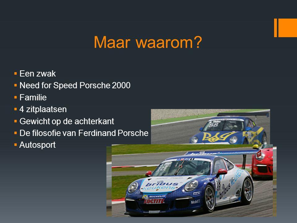 Maar waarom?  Een zwak  Need for Speed Porsche 2000  Familie  4 zitplaatsen  Gewicht op de achterkant  De filosofie van Ferdinand Porsche  Auto