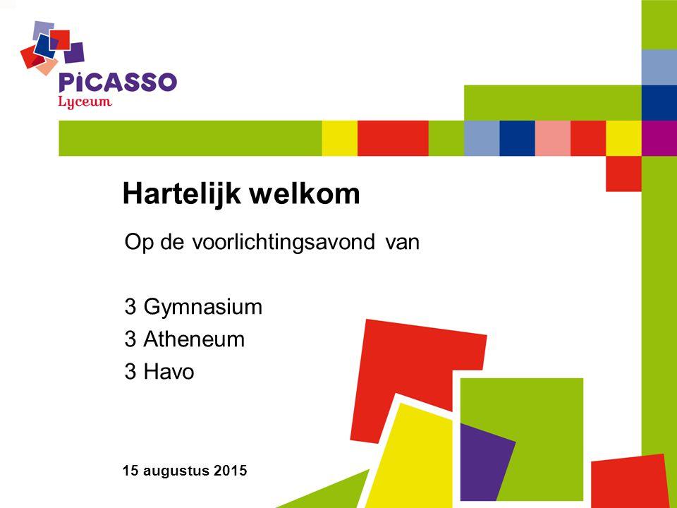 Hartelijk welkom Op de voorlichtingsavond van 3 Gymnasium 3 Atheneum 3 Havo 15 augustus 2015