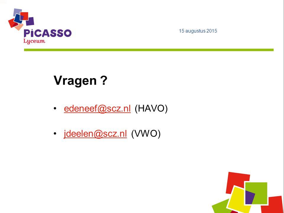 Vragen ? 15 augustus 2015 edeneef@scz.nl (HAVO)edeneef@scz.nl jdeelen@scz.nl (VWO)jdeelen@scz.nl