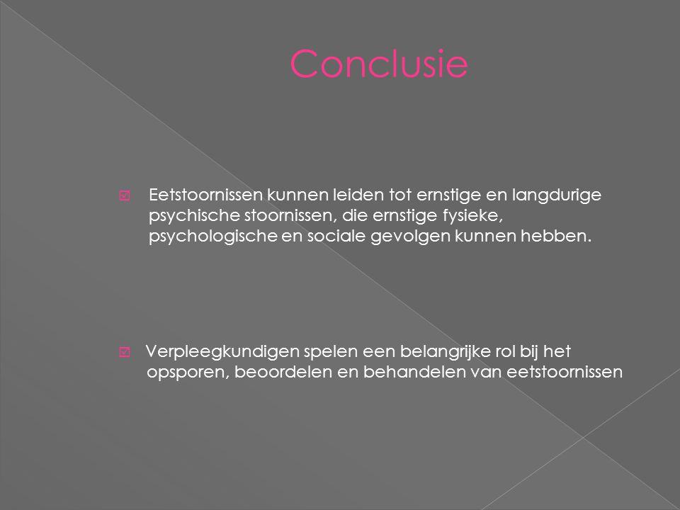 Conclusie  Eetstoornissen kunnen leiden tot ernstige en langdurige psychische stoornissen, die ernstige fysieke, psychologische en sociale gevolgen kunnen hebben.